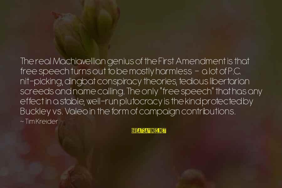 Well Protected Sayings By Tim Kreider: The real Machiavellian genius of the First Amendment is that free speech turns out to