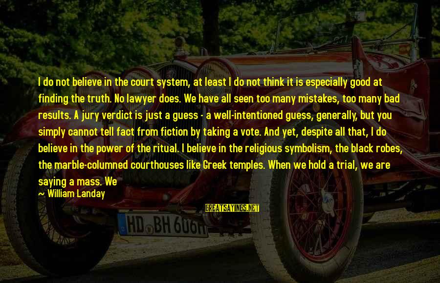 Well Protected Sayings By William Landay: I do not believe in the court system, at least I do not think it