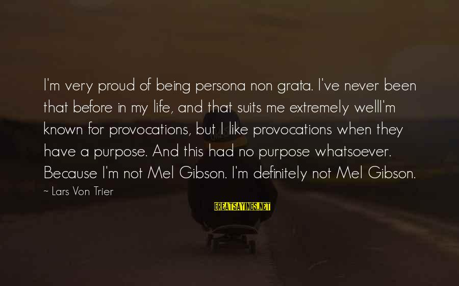 Welli'm Sayings By Lars Von Trier: I'm very proud of being persona non grata. I've never been that before in my