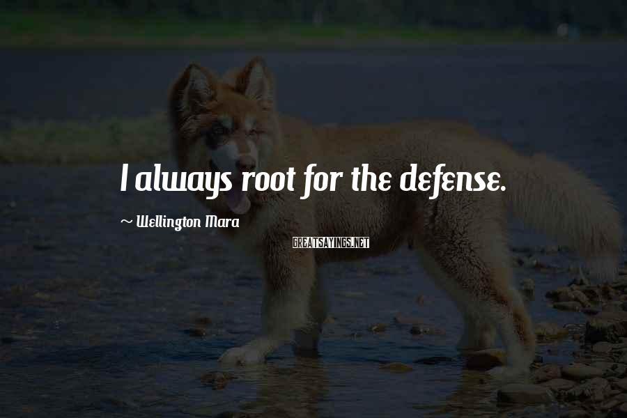 Wellington Mara Sayings: I always root for the defense.