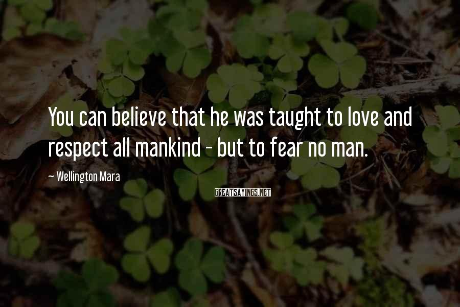 Wellington Mara Sayings: You can believe that he was taught to love and respect all mankind - but