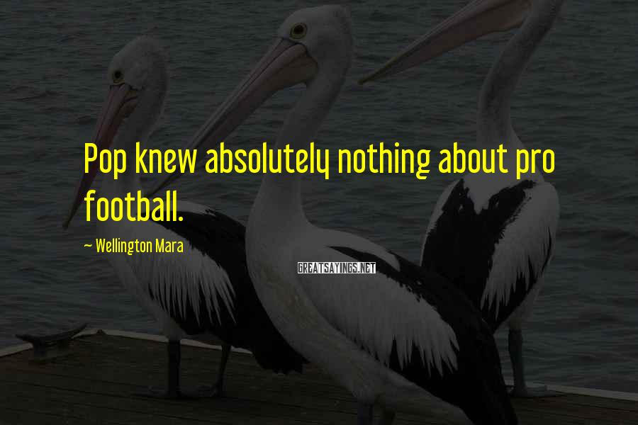 Wellington Mara Sayings: Pop knew absolutely nothing about pro football.