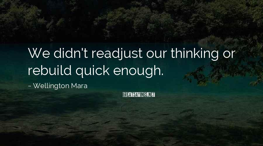 Wellington Mara Sayings: We didn't readjust our thinking or rebuild quick enough.