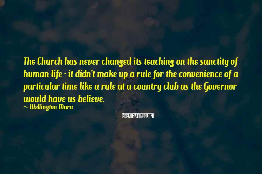 Wellington Mara Sayings: The Church has never changed its teaching on the sanctity of human life - it