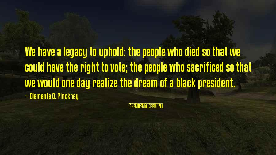 Welshman Ncube Sayings By Clementa C. Pinckney: We have a legacy to uphold: the people who died so that we could have