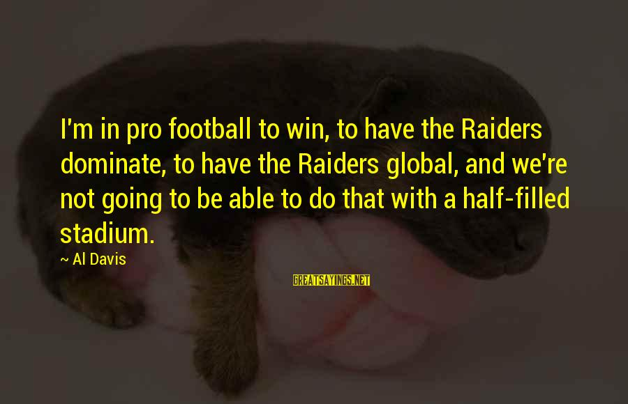 We're Going To Win Sayings By Al Davis: I'm in pro football to win, to have the Raiders dominate, to have the Raiders