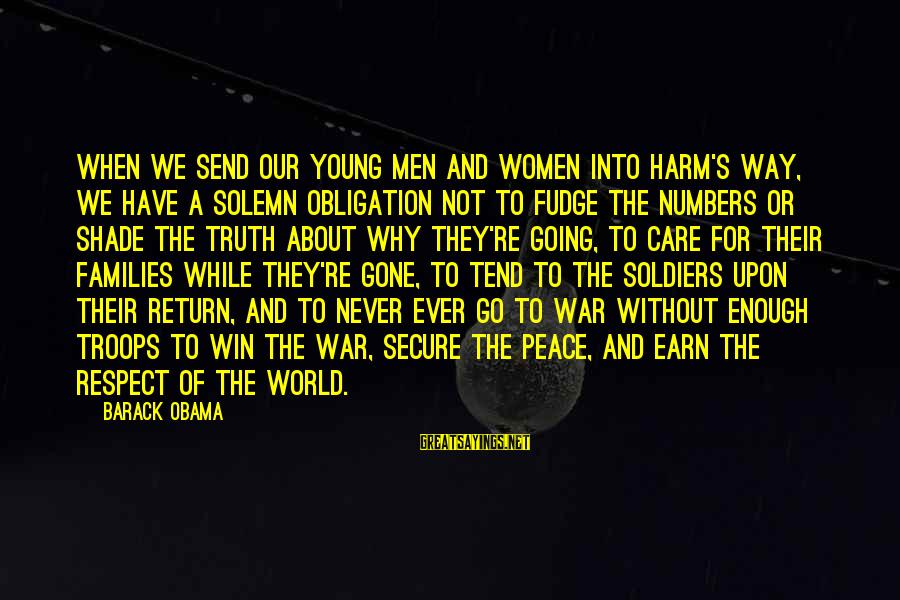 We're Going To Win Sayings By Barack Obama: When we send our young men and women into harm's way, we have a solemn