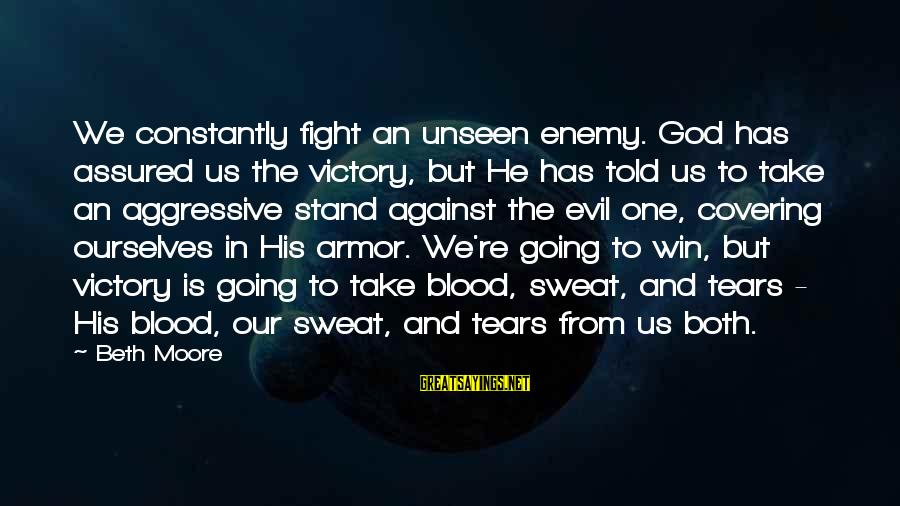 We're Going To Win Sayings By Beth Moore: We constantly fight an unseen enemy. God has assured us the victory, but He has