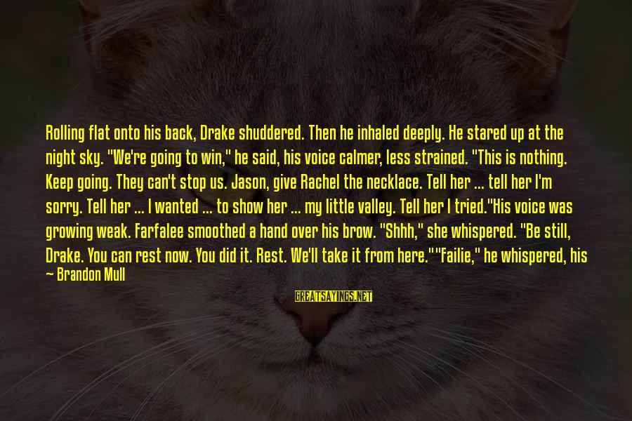 We're Going To Win Sayings By Brandon Mull: Rolling flat onto his back, Drake shuddered. Then he inhaled deeply. He stared up at