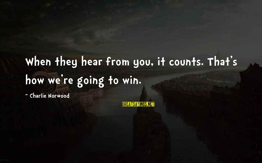 We're Going To Win Sayings By Charlie Norwood: When they hear from you, it counts. That's how we're going to win.