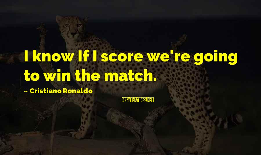 We're Going To Win Sayings By Cristiano Ronaldo: I know If I score we're going to win the match.