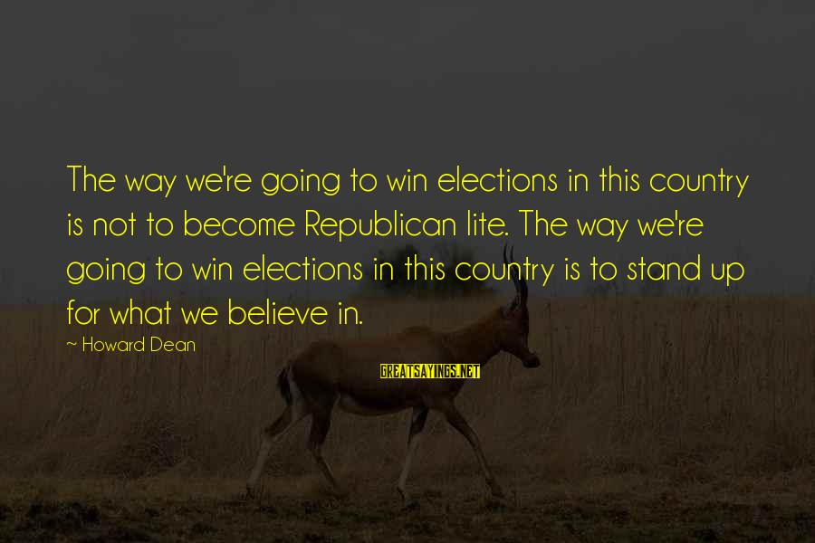 We're Going To Win Sayings By Howard Dean: The way we're going to win elections in this country is not to become Republican