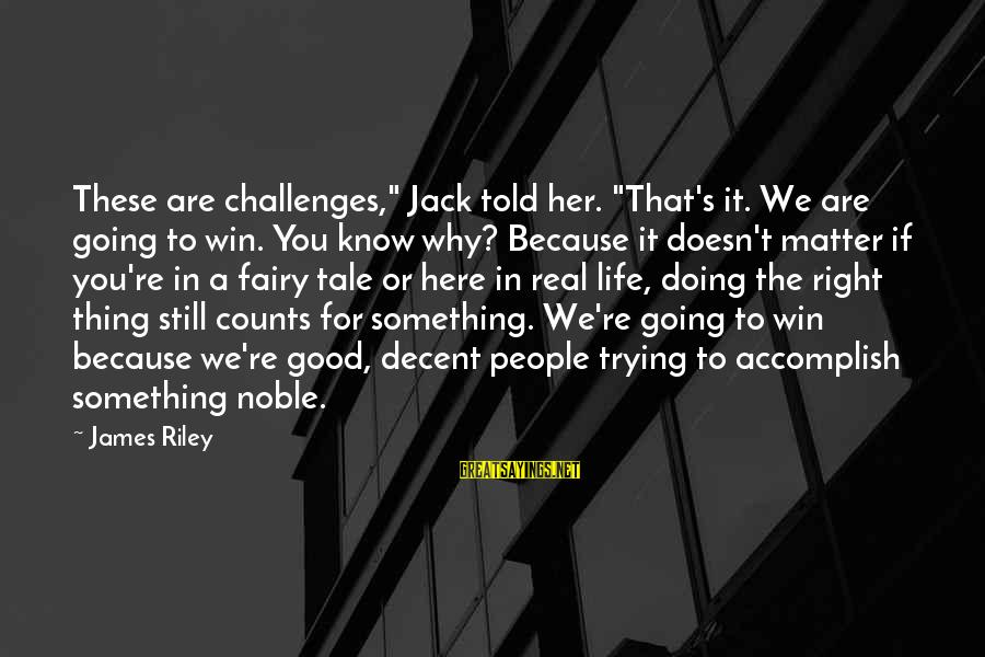 """We're Going To Win Sayings By James Riley: These are challenges,"""" Jack told her. """"That's it. We are going to win. You know"""