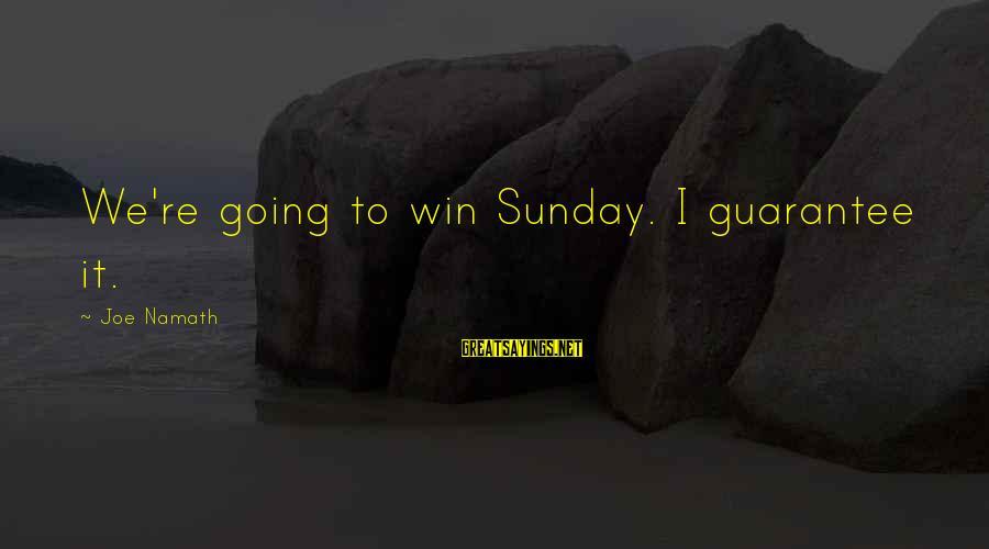 We're Going To Win Sayings By Joe Namath: We're going to win Sunday. I guarantee it.