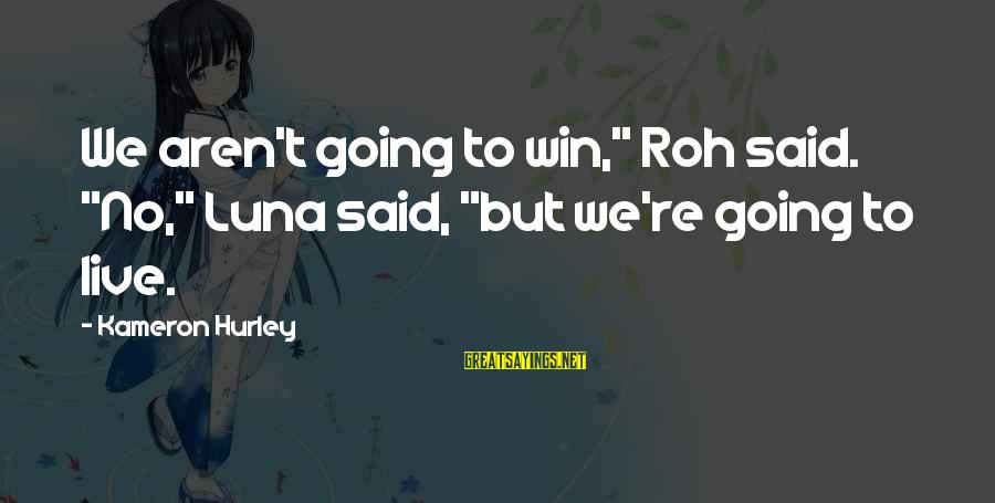 """We're Going To Win Sayings By Kameron Hurley: We aren't going to win,"""" Roh said. """"No,"""" Luna said, """"but we're going to live."""