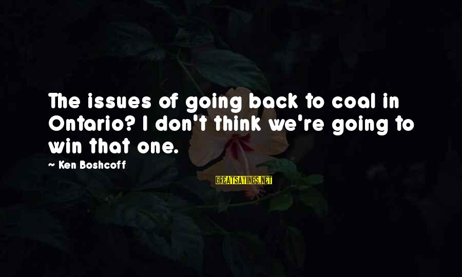 We're Going To Win Sayings By Ken Boshcoff: The issues of going back to coal in Ontario? I don't think we're going to