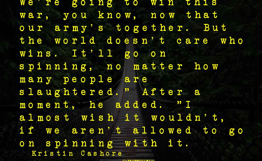 We're Going To Win Sayings By Kristin Cashore: We're going to win this war, you know, now that our army's together. But the