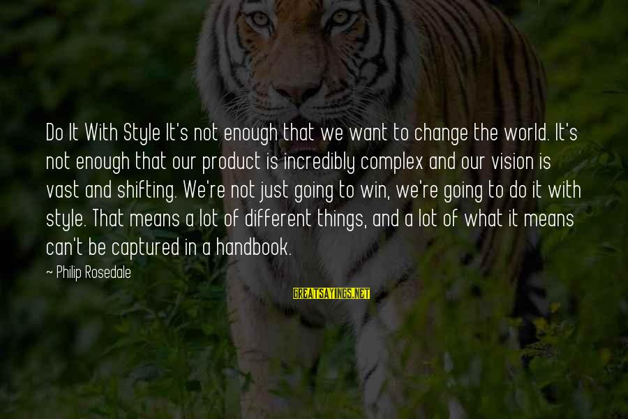 We're Going To Win Sayings By Philip Rosedale: Do It With Style It's not enough that we want to change the world. It's