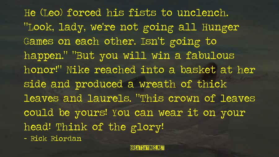 """We're Going To Win Sayings By Rick Riordan: He (Leo) forced his fists to unclench. """"Look, lady, we're not going all Hunger Games"""