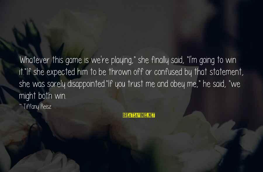 """We're Going To Win Sayings By Tiffany Reisz: Whatever this game is we're playing,"""" she finally said, """"I'm going to win it.""""If she"""