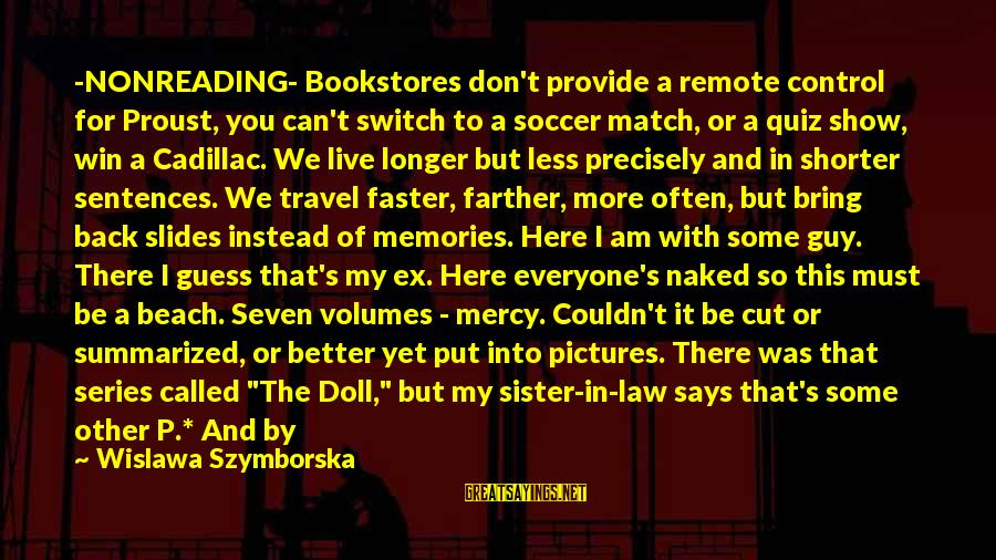 We're Going To Win Sayings By Wislawa Szymborska: -NONREADING- Bookstores don't provide a remote control for Proust, you can't switch to a soccer
