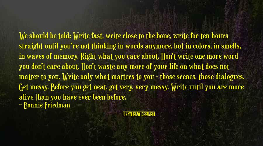 We're Not Close Anymore Sayings By Bonnie Friedman: We should be told: Write fast, write close to the bone, write for ten hours