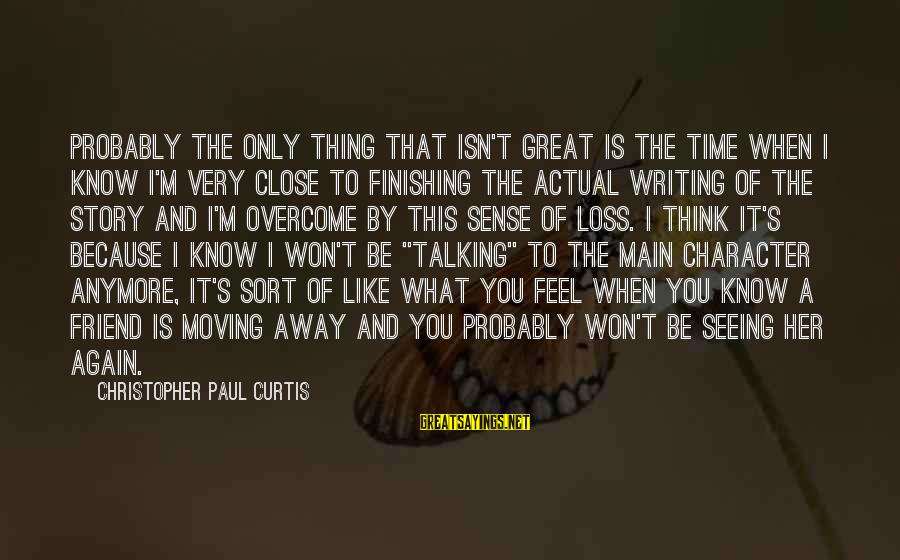 We're Not Close Anymore Sayings By Christopher Paul Curtis: Probably the only thing that isn't great is the time when I know I'm very