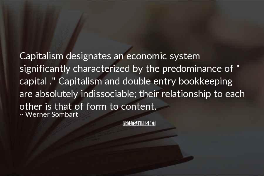 """Werner Sombart Sayings: Capitalism designates an economic system significantly characterized by the predominance of """" capital ."""" Capitalism"""