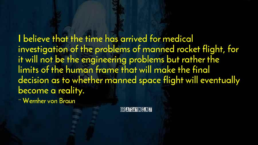 Wernher Von Braun Sayings: I believe that the time has arrived for medical investigation of the problems of manned