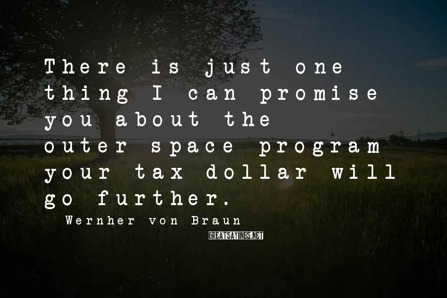 Wernher Von Braun Sayings: There is just one thing I can promise you about the outer-space program - your