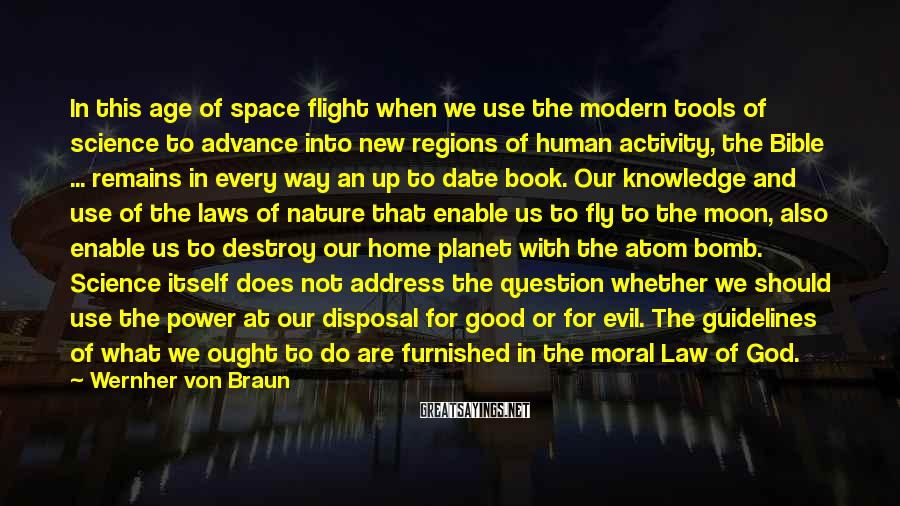 Wernher Von Braun Sayings: In this age of space flight when we use the modern tools of science to