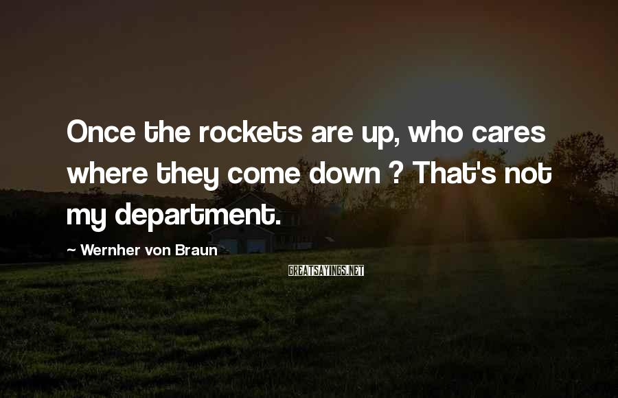 Wernher Von Braun Sayings: Once the rockets are up, who cares where they come down ? That's not my