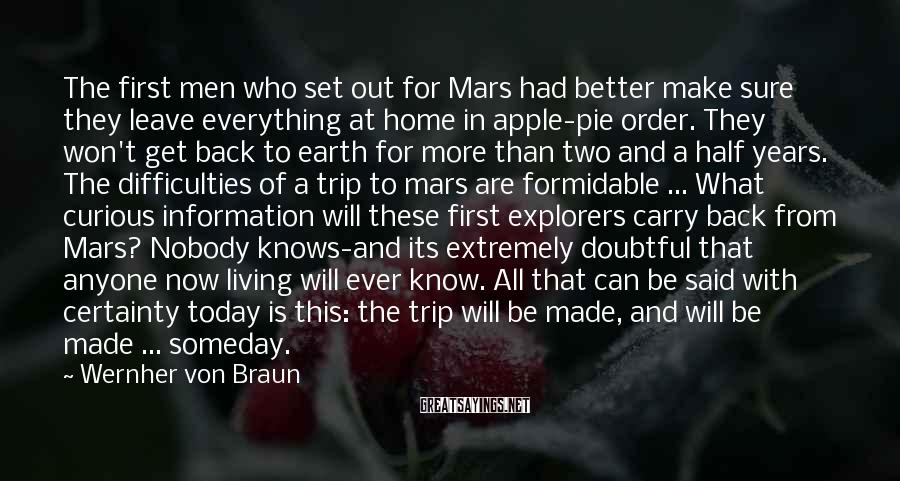 Wernher Von Braun Sayings: The first men who set out for Mars had better make sure they leave everything