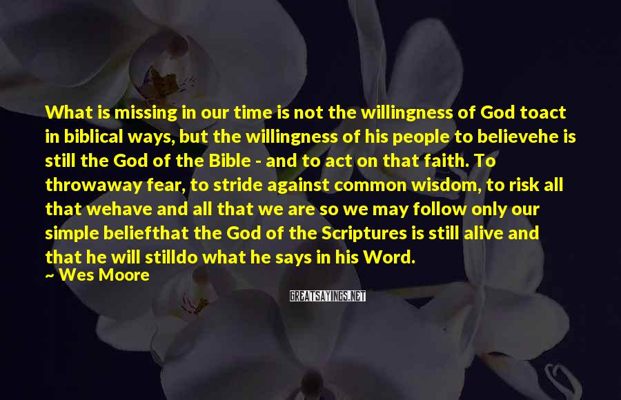 Wes Moore Sayings: What is missing in our time is not the willingness of God toact in biblical