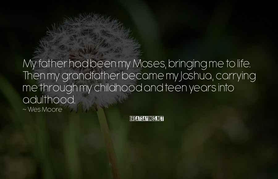 Wes Moore Sayings: My father had been my Moses, bringing me to life. Then my grandfather became my
