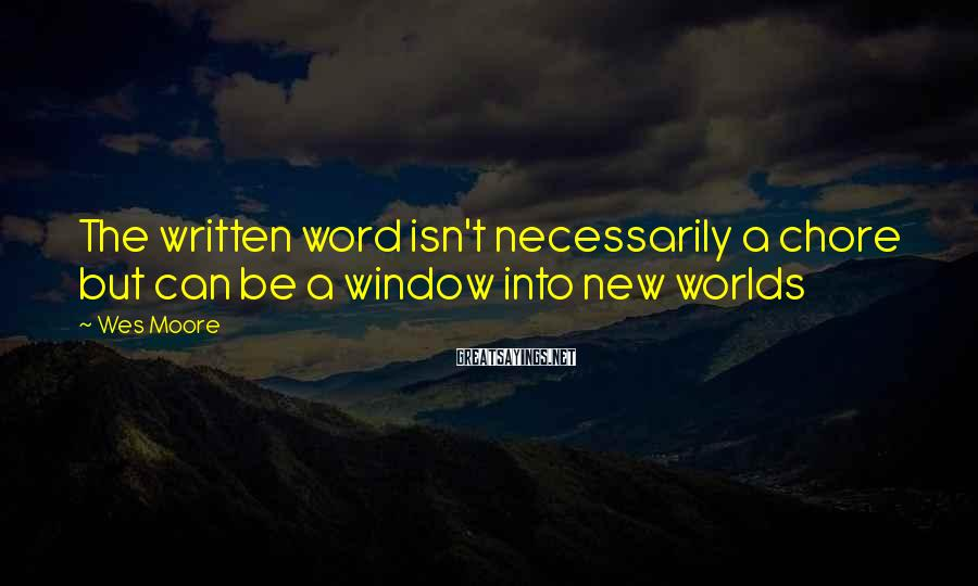 Wes Moore Sayings: The written word isn't necessarily a chore but can be a window into new worlds
