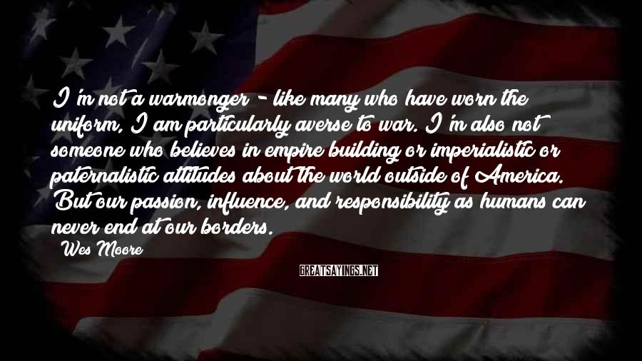 Wes Moore Sayings: I'm not a warmonger - like many who have worn the uniform, I am particularly