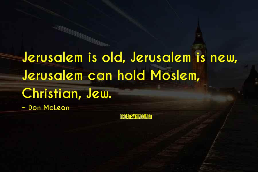 Western Gunfighter Sayings By Don McLean: Jerusalem is old, Jerusalem is new, Jerusalem can hold Moslem, Christian, Jew.