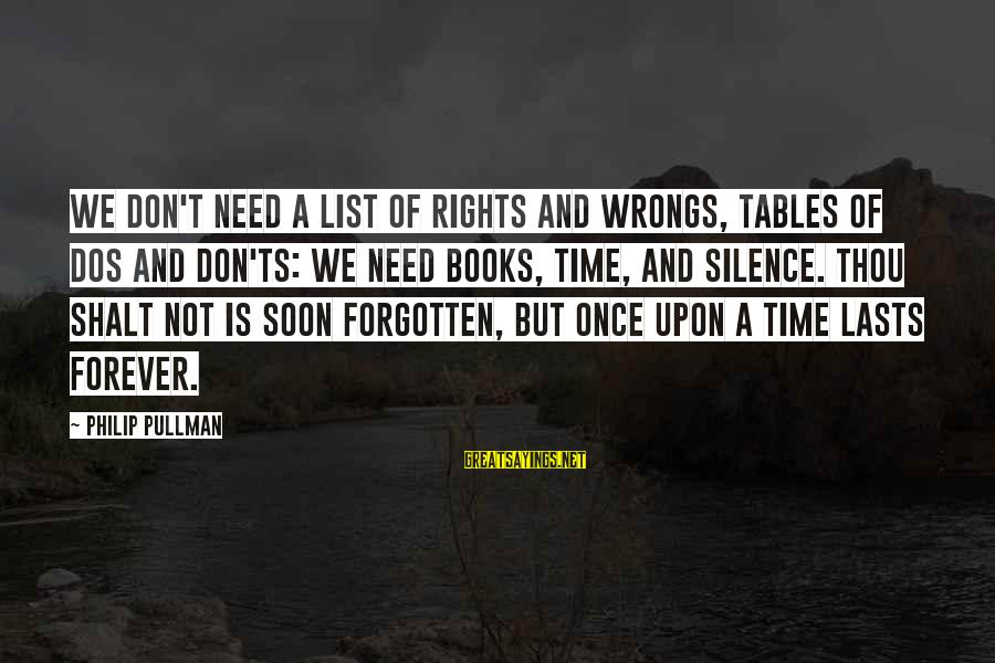 Western Gunfighter Sayings By Philip Pullman: We don't need a list of rights and wrongs, tables of dos and don'ts: we