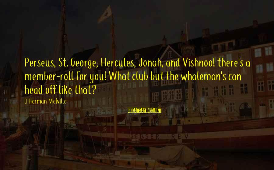 Whaleman's Sayings By Herman Melville: Perseus, St. George, Hercules, Jonah, and Vishnoo! there's a member-roll for you! What club but