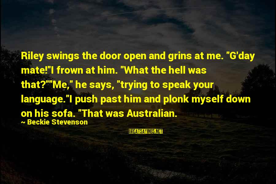 """What Are Australian Sayings By Beckie Stevenson: Riley swings the door open and grins at me. """"G'day mate!""""I frown at him. """"What"""