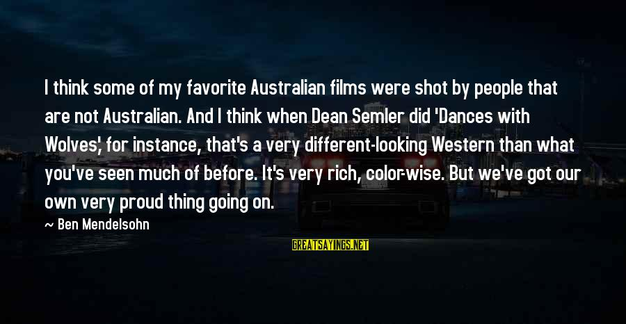 What Are Australian Sayings By Ben Mendelsohn: I think some of my favorite Australian films were shot by people that are not