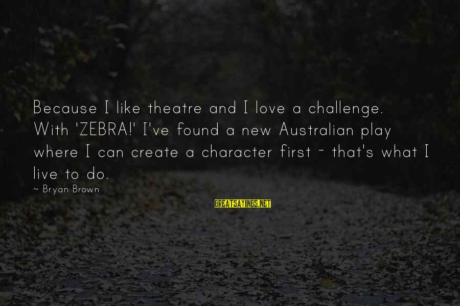 What Are Australian Sayings By Bryan Brown: Because I like theatre and I love a challenge. With 'ZEBRA!' I've found a new