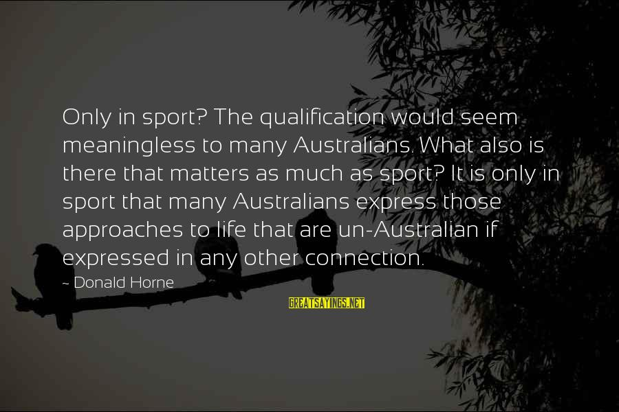 What Are Australian Sayings By Donald Horne: Only in sport? The qualification would seem meaningless to many Australians. What also is there