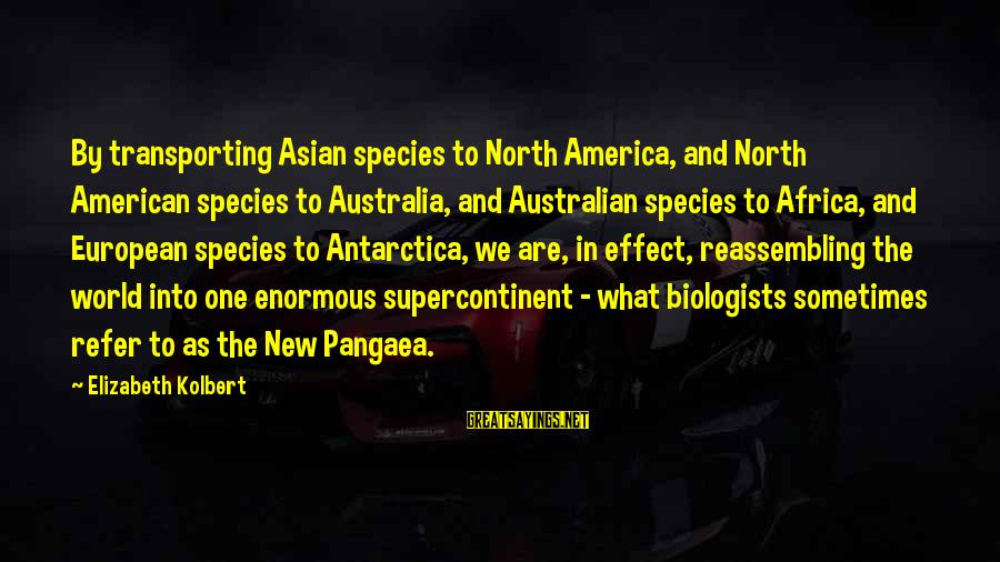 What Are Australian Sayings By Elizabeth Kolbert: By transporting Asian species to North America, and North American species to Australia, and Australian