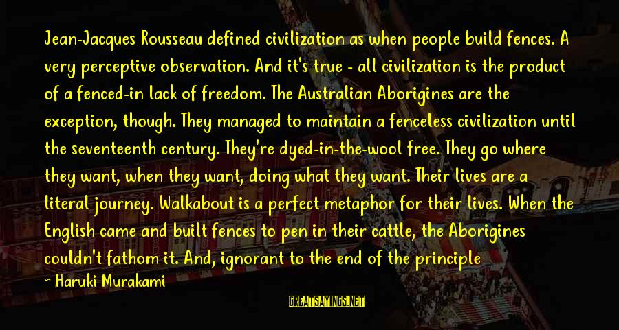 What Are Australian Sayings By Haruki Murakami: Jean-Jacques Rousseau defined civilization as when people build fences. A very perceptive observation. And it's