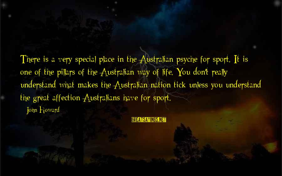 What Are Australian Sayings By John Howard: There is a very special place in the Australian psyche for sport. It is one