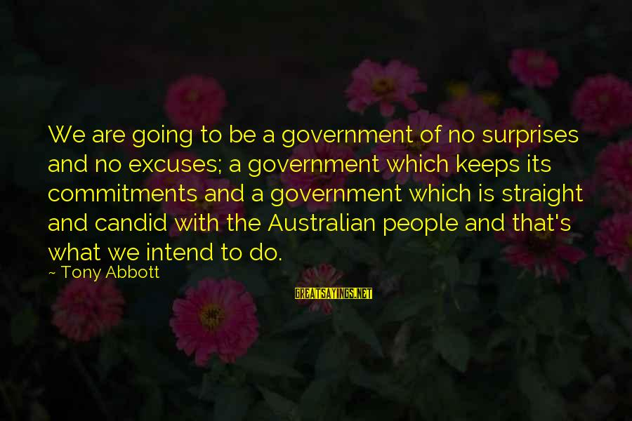 What Are Australian Sayings By Tony Abbott: We are going to be a government of no surprises and no excuses; a government