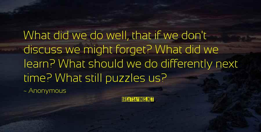 What Did We Learn Sayings By Anonymous: What did we do well, that if we don't discuss we might forget? What did