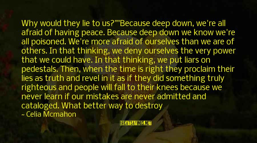 """What Did We Learn Sayings By Celia Mcmahon: Why would they lie to us?""""""""Because deep down, we're all afraid of having peace. Because"""